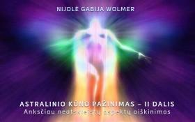 Nijolė Gabija Wolmer ASTRALINIO KŪNO PAŽINIMAS - II DALIS