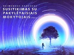 Raimundas Kareckas. SUSITIKIMAS SU PAKYLĖTAISIAIS MOKYTOJAIS. 4 dalis